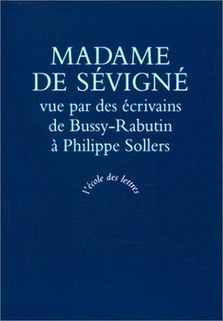 Madame de Sevigne vue par des ecrivains: De Bussy-Rabutin a Philippe Sollers (Ecole des lettres) (French Edition)