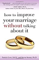 How to Improve Your Marriage Without Talking About It: Finding Love Beyond Words
