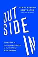 Outside In: The Power of Putting Customers at the Center of Your Business (Advance Reader's Copy)