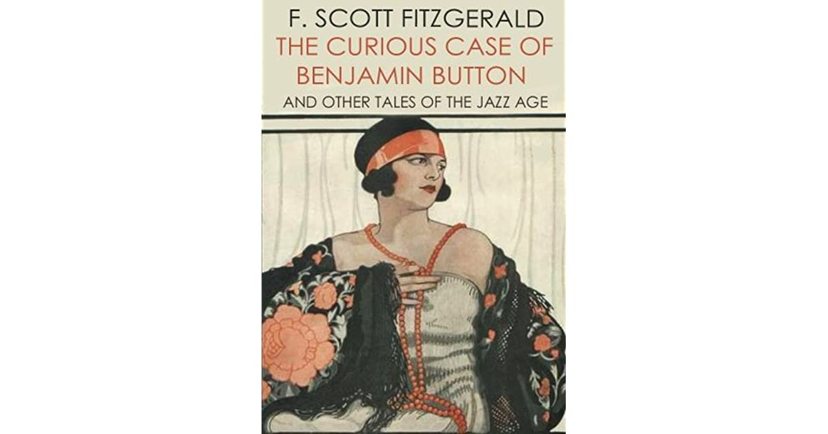 The Curious Case of Benjamin Button and Other Tales of the Jazz Age [Illustrated]
