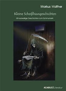Kleine Scheißhausgeschichten: 68 kurzweilige Geschichten zum Schmunzeln