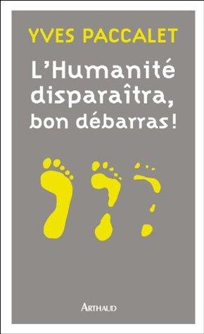 L'Humanité disparaîtra, bon débarras ! by Yves Paccalet