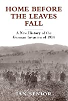 Home Before the Leaves Fall - A New History of the German Invasion of 1914 (General Military)