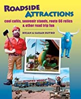 Roadside Attractions: Cool Cafes, Souvenir Stands, Route 66 Relics, and Other Road Trip Fun