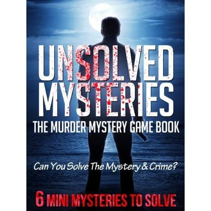 Unsolved Mysteries: The Murder Mystery Game Book Can You Solve The