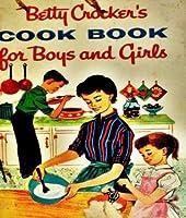 Betty Crocker's Cookbook for Boys & Girls - 245 Recipes and Ideas