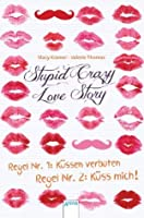 Stupid Crazy Love Story: Regel Nr.1: Küssen verboten - Regel Nr. 2: Küss mich! (German Edition)