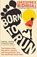 Born to Run: A Hidden Tribe, The Ultra-runners, and the Greatest Race the World Has Never Seen