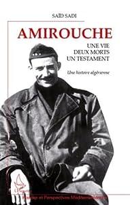 Amirouche: Une vie, deux morts, un testament - Une histoire algérienne (Histoire et perspectives méditerranéennes)