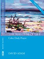 The Rhythm of Life: Celtic Daily Prayer