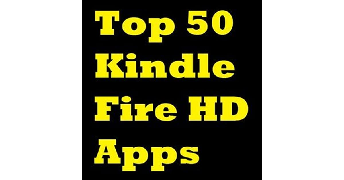 Kindle Fire HD Apps: The 50 Top Kindle Fire HD Apps
