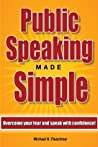 Public Speaking Made Simple: Overcome Your Fear and Speak With Confidence