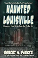 Haunted Louisville: History & Hauntings of the Derby City