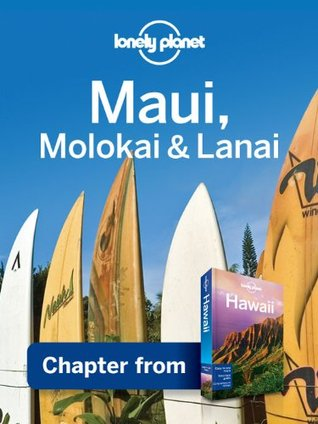Lonely Planet Maui, Molokai & Lanai: Chapter from Hawaii Travel Guide (Regional Travel Guide)