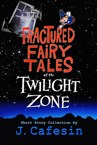 Read Fractured Fairy Tales Of The Twilight Zone By J Cafesin