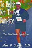 To Be or Not To Be... Pain-Free:The Mindbody Syndrome