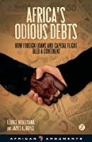 Africa's Odious Debts: How Foreign Loans and Capital Flight Bled a Continent (African Arguments)