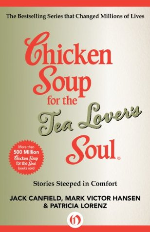 Chicken Soup For The Tea Lover S Soul Stories Steeped In Comfort By Jack Canfield