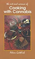 Cooking with Cannabis: The Most Effective Methods of Preparing Food and Drink with Marijuana, Hashish, and Hash Oil Third E