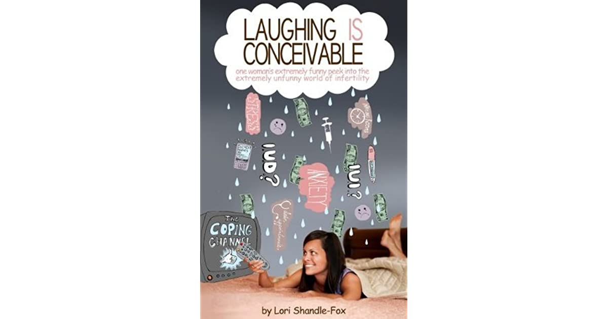 laughing is conceivable one womans extremely funny peek into the extremely unfunny world of infertility