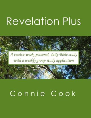 Revelation Plus (A twelve-week, personal, daily Bible study from Revelation (plus related passages) with a weekly, group study application)