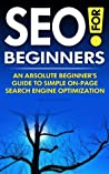 SEO for Beginners | An Absolute Beginner's Guide to Simple On-Page Search Engine Optimization