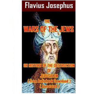 The Wars of the Jews or History of the Destruction of Jerusalem - ( Free Audiobook Download ) ( Annotated )
