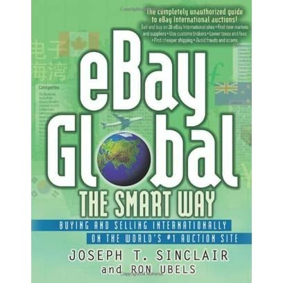 Ebay Global The Smart Way Buying And Selling Internationally On The World S 1 Auction Site By Joseph T Sinclair