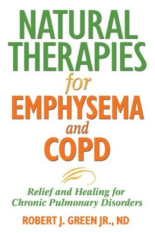 Natural Therapies for Emphysema and COPD Relief and Healing for Chronic Pulmonary Disorders, 2nd Edition