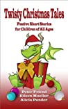 Twisty Christmas Tales - Festive Short Stories for Children of All Ages