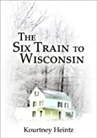 The Six Train to Wisconsin (The Six Train to Wisconsin series #1)
