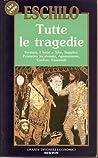Tutte le tragedie: I Persiani, I sette a Tebe, Le supplici, Prometeo incatenato, Agamennone, Le Coefore, Le Eumenidi