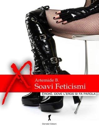 Soavi Feticismi (Damster - Eroxè, dove leros si fa parola) Artemide B.