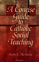 A Concise Guide to Catholic Social Teaching (Concise Guide Series)