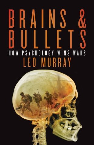 Brains & Bullets: How psychology wins wars