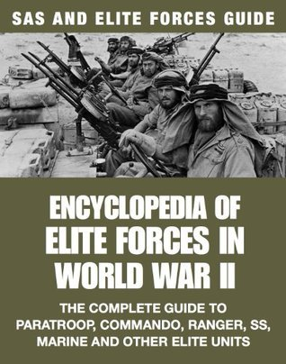 Encyclopedia of Elite Forces in World War II The Complete Guide to Paratroop, Commando, Ranger, SS, Marine and Other