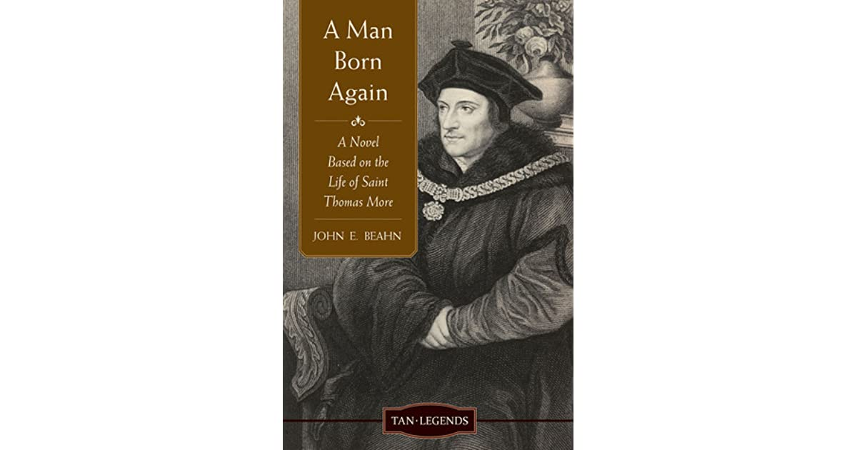 """Image result for """"A Man Born Again: A Novel based on the Life of Saint Thomas More"""