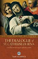 The Dialogue of St. Catherine Of Siena: A Conversation with God on Living Your Spiritual Life to the Fullest