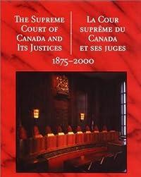The Supreme Court of Canada and its Justices - La Cour Supreme du Canada Et Ses Juges