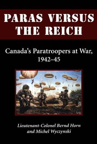 Paras Versus the Reich Canada's Paratroopers at War, 1942-1945
