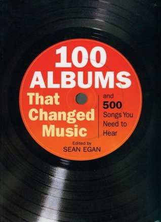 100 Albums That Changed Music: And 500 Songs You Need to Hear