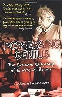 Possessing Genius: The Bizarre Odyssey of Einstein's Brain