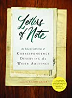 Letters of Note: An Eclectic Collection of Correspondence Deserving of a Wider Audience (Historical Nonfiction Letters, Letters from Famous People, Book of Letters and Correspondance)