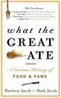 What the Great Ate: A Curious History of Food and Fame