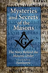 Mysteries and Secrets of the Masons: The Story Behind the Masonic Order