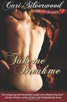 Take Me, Break Me (Pierced Hearts, #1)