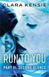 Run To You Part II: Second Glance