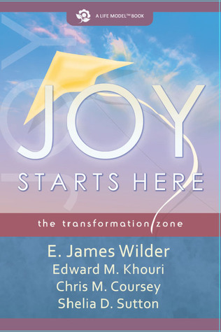Joy Starts Here The Transformation Zone By E James Wilder