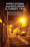 Gypsy Stigma and Exclusion in Turkey, 1970: The Social Dynamics of Exclusionary Violence