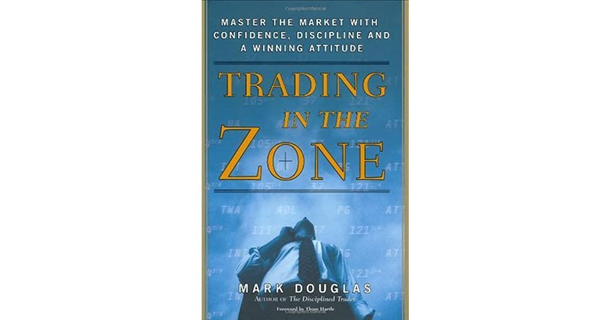 Trading In The Zone Master The Market With Confidence Discipline